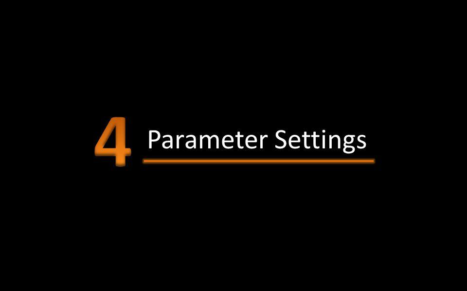 4 Parameter Settings