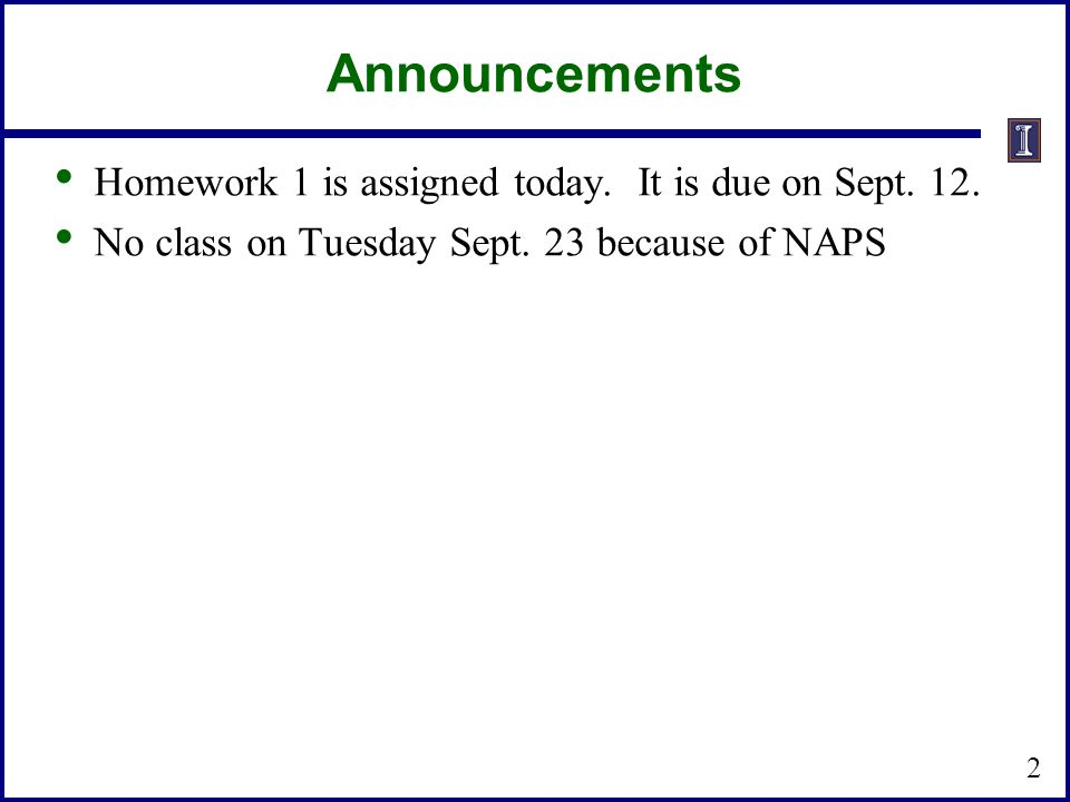 Announcements Homework 1 is assigned today. It is due on Sept. 12.