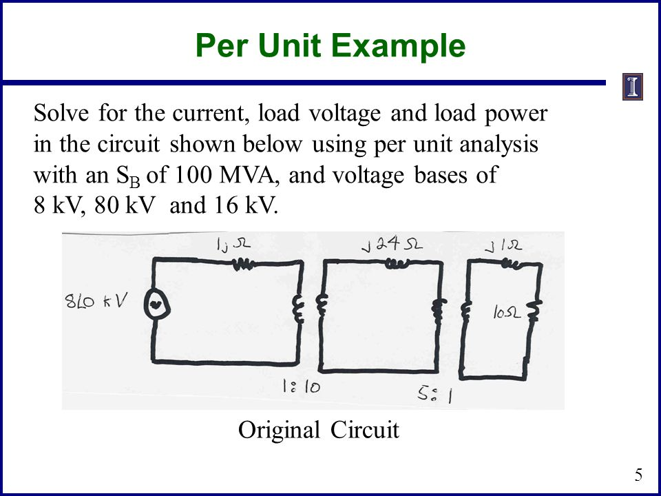 Per Unit Example Solve for the current, load voltage and load power