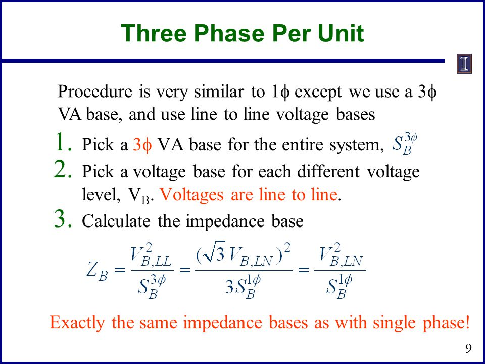 Three Phase Per Unit Procedure is very similar to 1f except we use a 3f. VA base, and use line to line voltage bases.