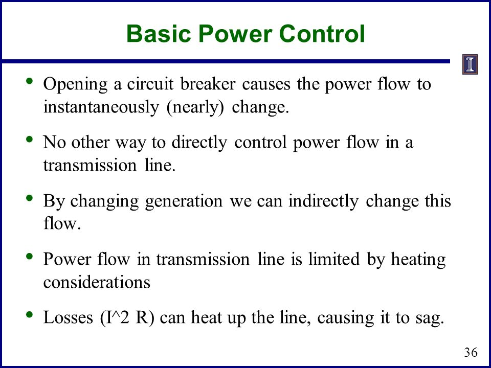 Basic Power Control Opening a circuit breaker causes the power flow to instantaneously (nearly) change.
