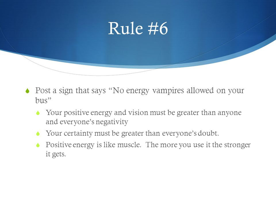 Rule #6 Post a sign that says No energy vampires allowed on your bus