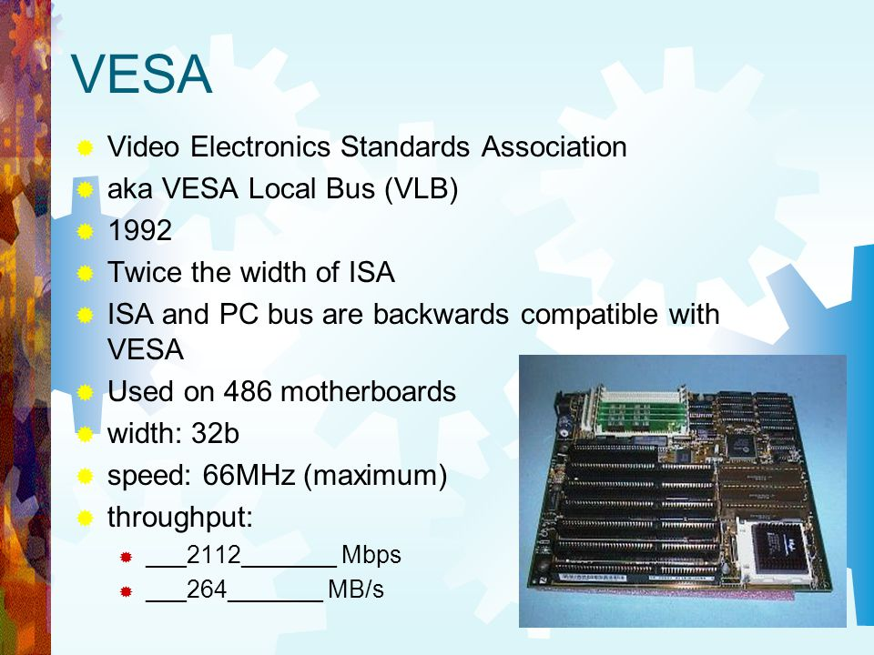 VESA Video Electronics Standards Association aka VESA Local Bus (VLB)