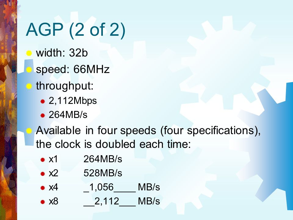 AGP (2 of 2) width: 32b speed: 66MHz throughput: