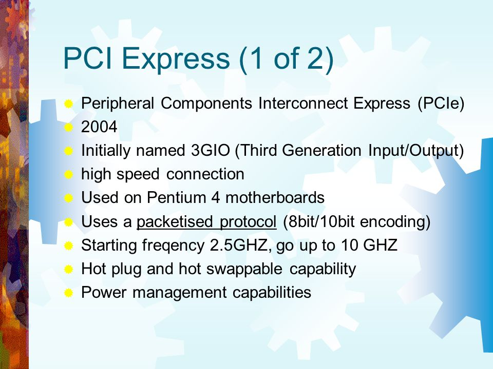 PCI Express (1 of 2) Peripheral Components Interconnect Express (PCIe)