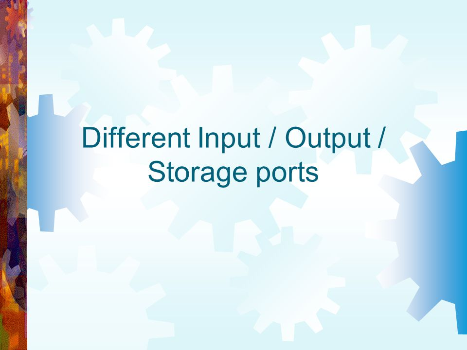 Different Input / Output / Storage ports