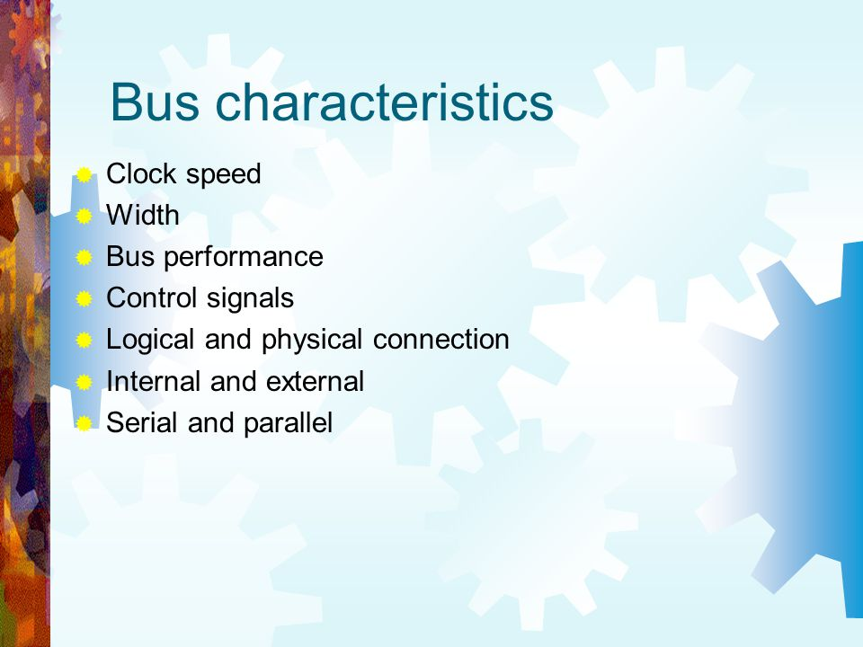Bus characteristics Clock speed Width Bus performance Control signals