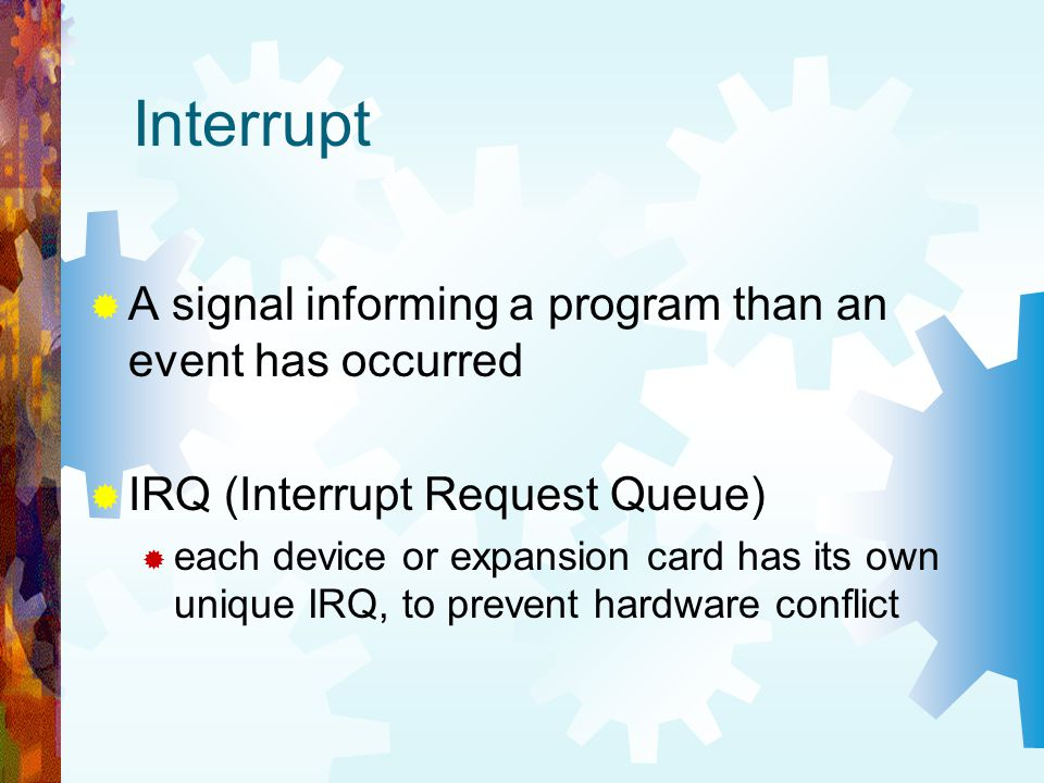 Interrupt A signal informing a program than an event has occurred