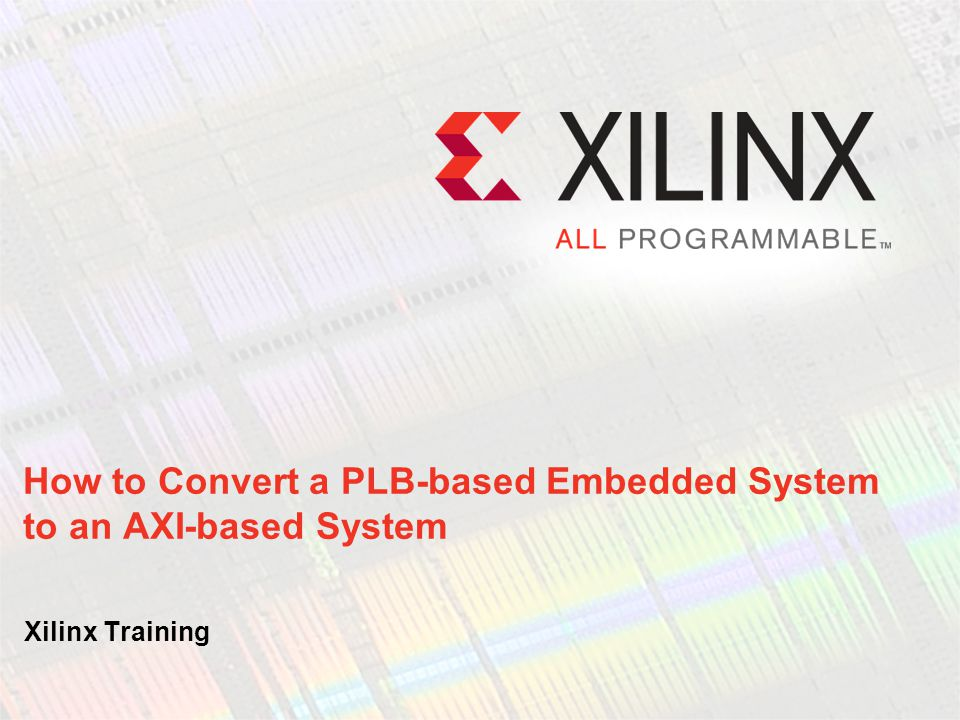 How to Convert a PLB-based Embedded System to an AXI-based System