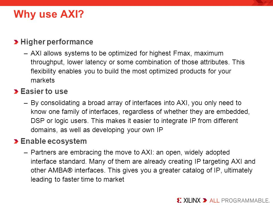 Why use AXI Higher performance Easier to use Enable ecosystem
