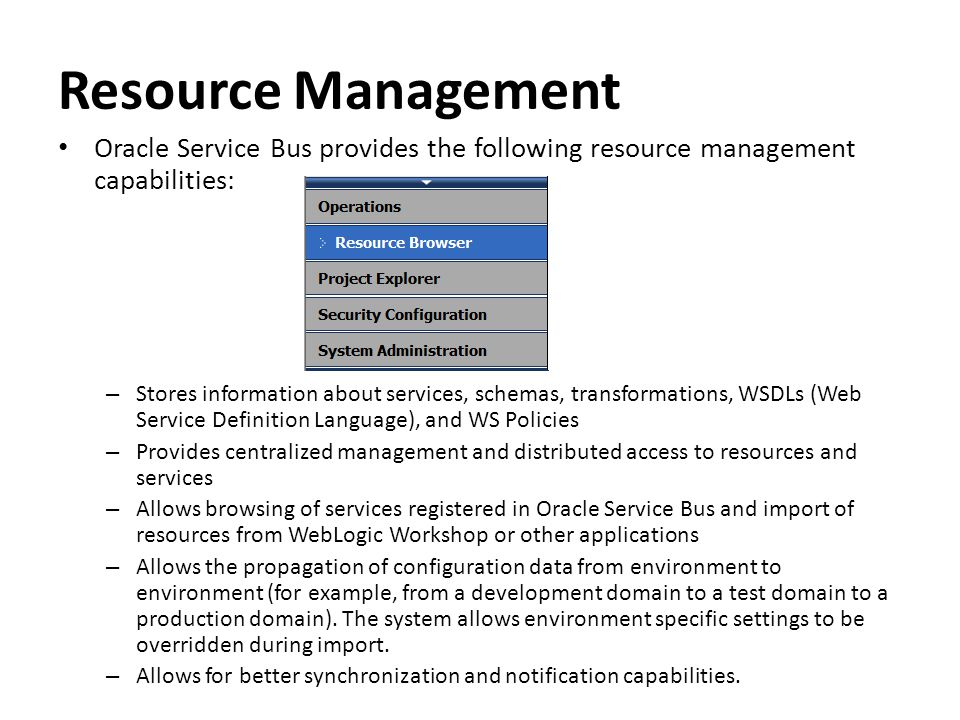 Resource Management Oracle Service Bus provides the following resource management capabilities: