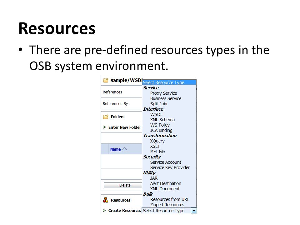 Resources There are pre-defined resources types in the OSB system environment.
