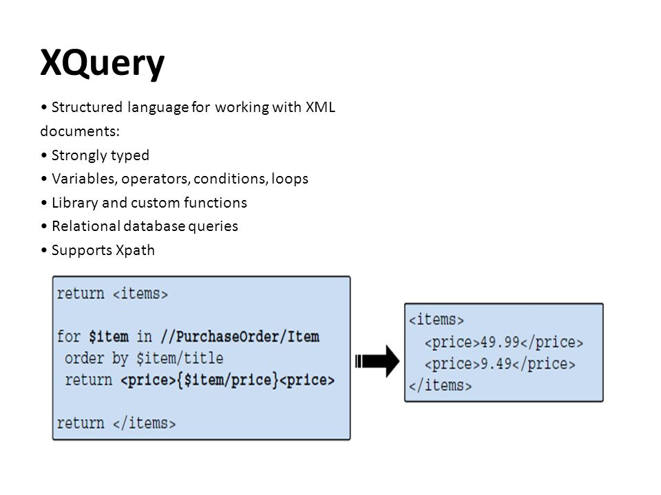 XQuery • Structured language for working with XML documents:
