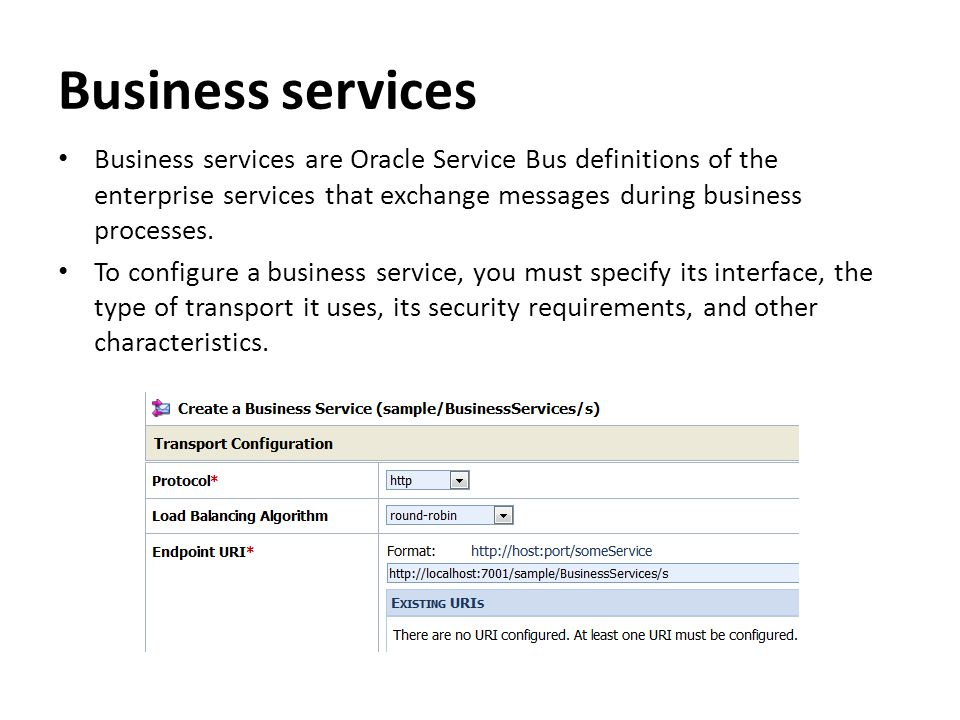 Business services Business services are Oracle Service Bus definitions of the enterprise services that exchange messages during business processes.
