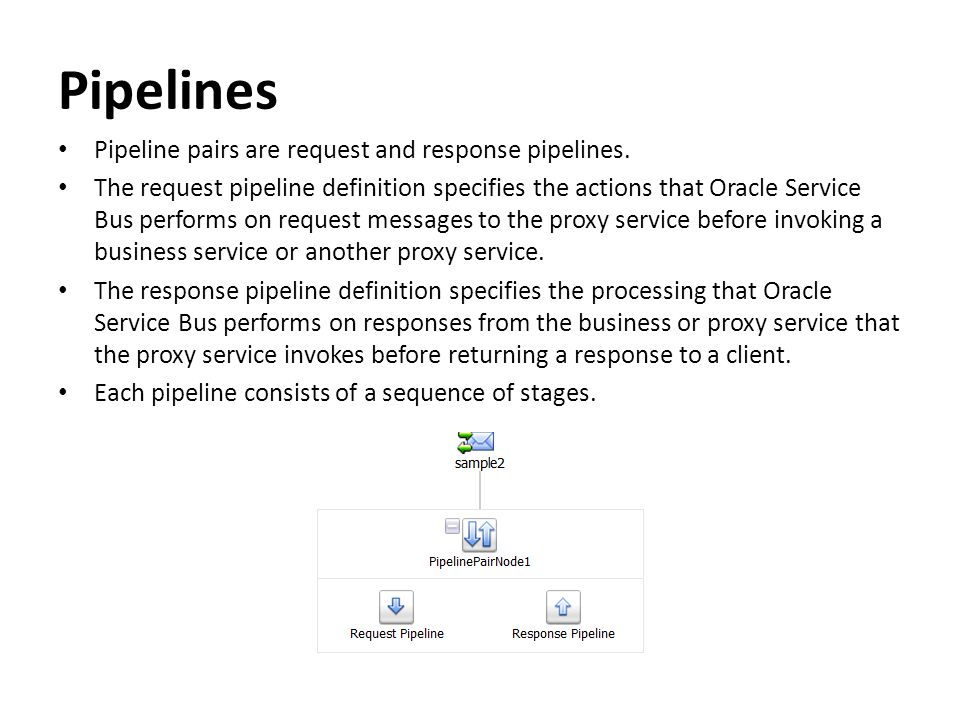 Pipelines Pipeline pairs are request and response pipelines.
