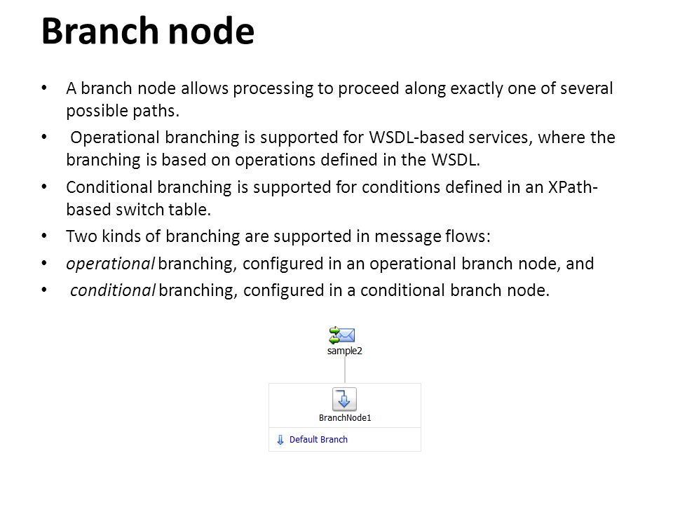 Branch node A branch node allows processing to proceed along exactly one of several possible paths.