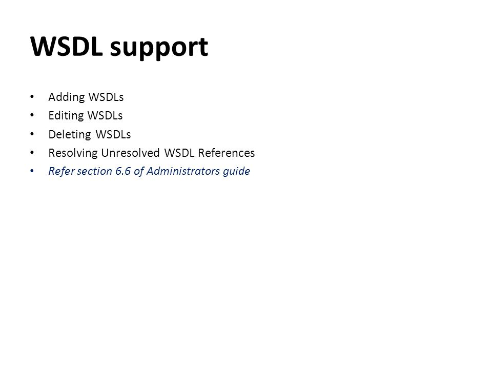 WSDL support Adding WSDLs Editing WSDLs Deleting WSDLs