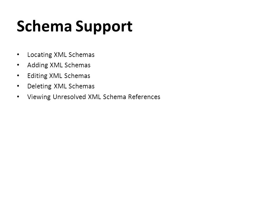 Schema Support Locating XML Schemas Adding XML Schemas