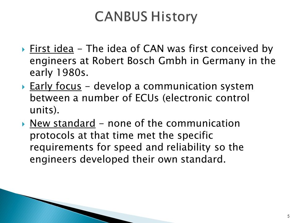 CANBUS History First idea - The idea of CAN was first conceived by engineers at Robert Bosch Gmbh in Germany in the early 1980s.