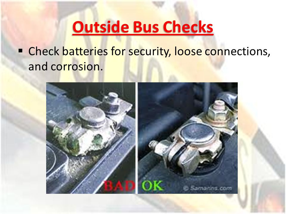 Outside Bus Checks Check batteries for security, loose connections, and corrosion.