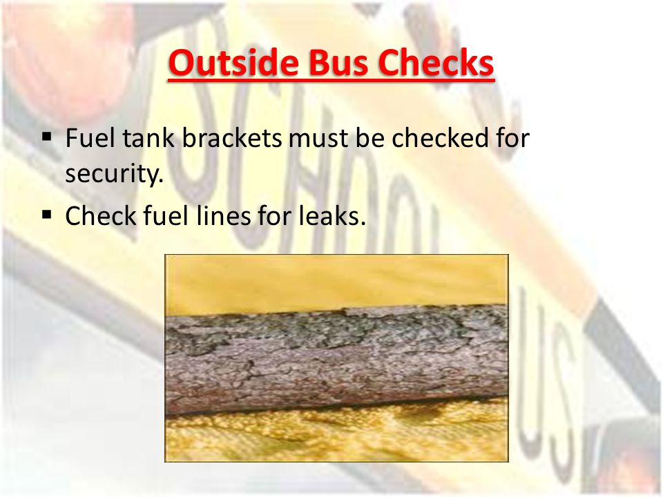Outside Bus Checks Fuel tank brackets must be checked for security.