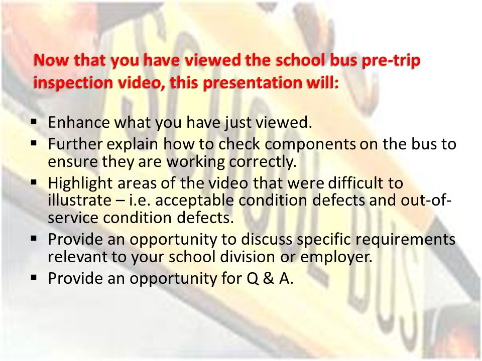 Now that you have viewed the school bus pre-trip inspection video, this presentation will: