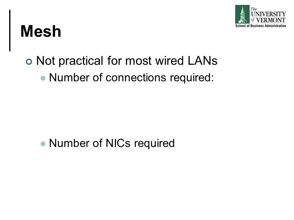 Mesh Not practical for most wired LANs Number of connections required: