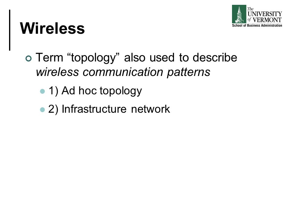 Wireless Term topology also used to describe wireless communication patterns. 1) Ad hoc topology.