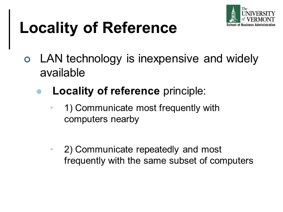 Locality of Reference LAN technology is inexpensive and widely available. Locality of reference principle: