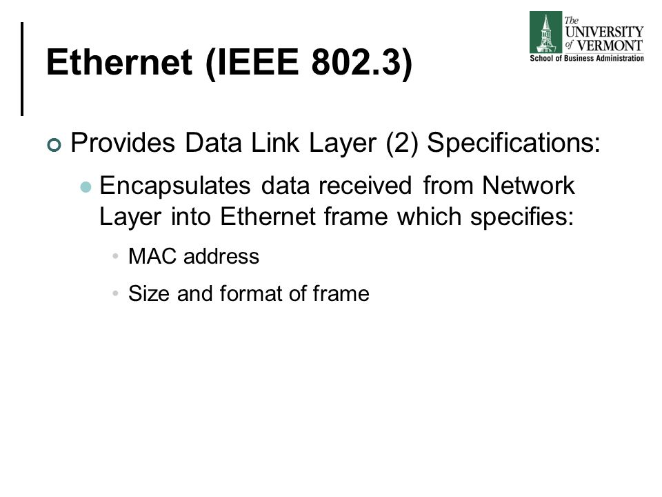 Ethernet (IEEE 802.3) Provides Data Link Layer (2) Specifications: