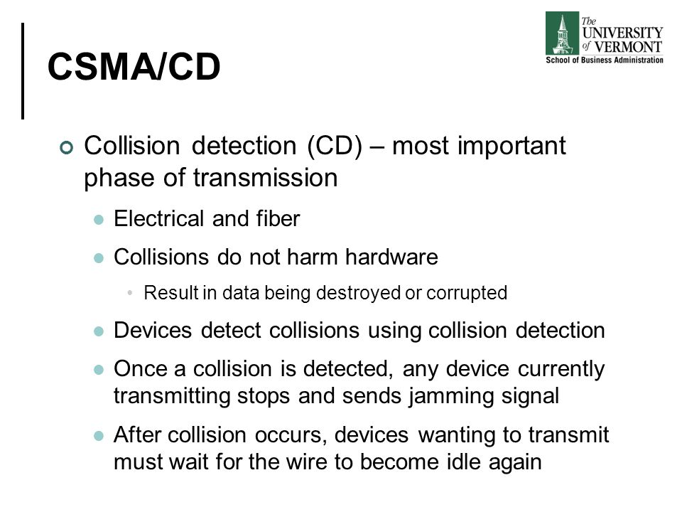 CSMA/CD Collision detection (CD) – most important phase of transmission. Electrical and fiber. Collisions do not harm hardware.