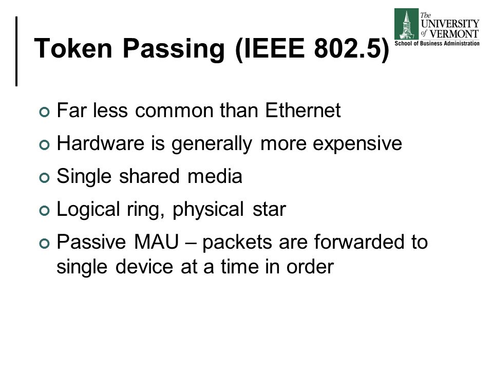 Token Passing (IEEE 802.5) Far less common than Ethernet