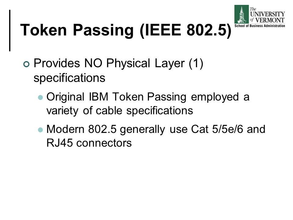 Token Passing (IEEE 802.5) Provides NO Physical Layer (1) specifications. Original IBM Token Passing employed a variety of cable specifications.