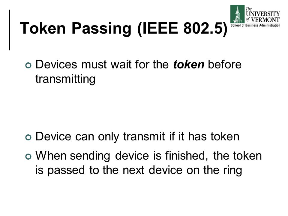 Token Passing (IEEE 802.5) Devices must wait for the token before transmitting. Device can only transmit if it has token.