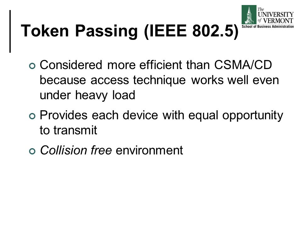 Token Passing (IEEE 802.5) Considered more efficient than CSMA/CD because access technique works well even under heavy load.