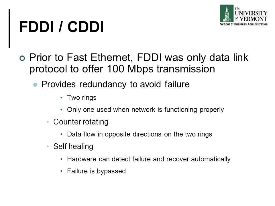 FDDI / CDDI Prior to Fast Ethernet, FDDI was only data link protocol to offer 100 Mbps transmission.