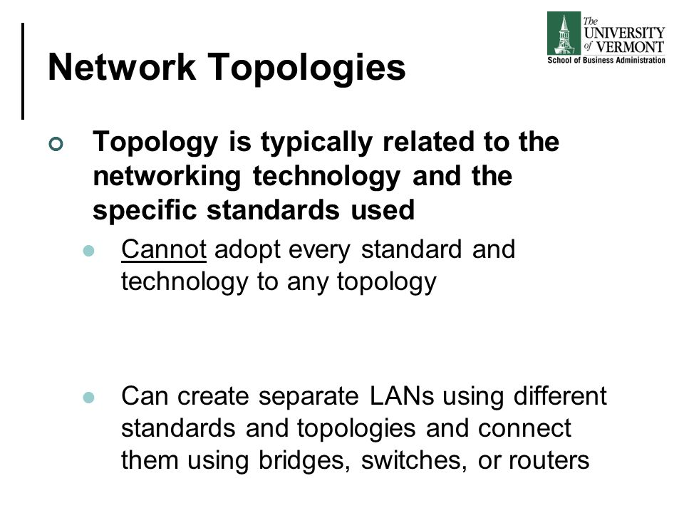 Network Topologies Topology is typically related to the networking technology and the specific standards used.