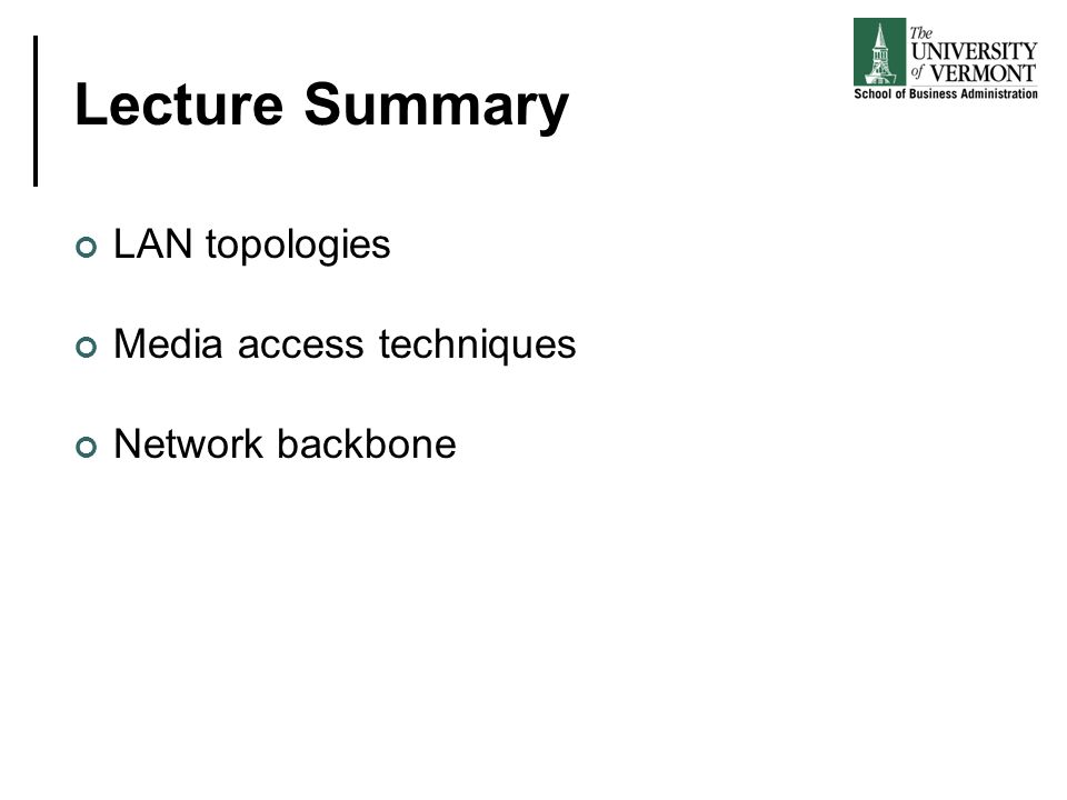 Lecture Summary LAN topologies Media access techniques