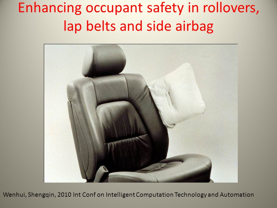 Enhancing occupant safety in rollovers, lap belts and side airbag