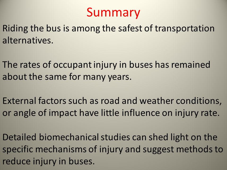 Summary Riding the bus is among the safest of transportation alternatives.