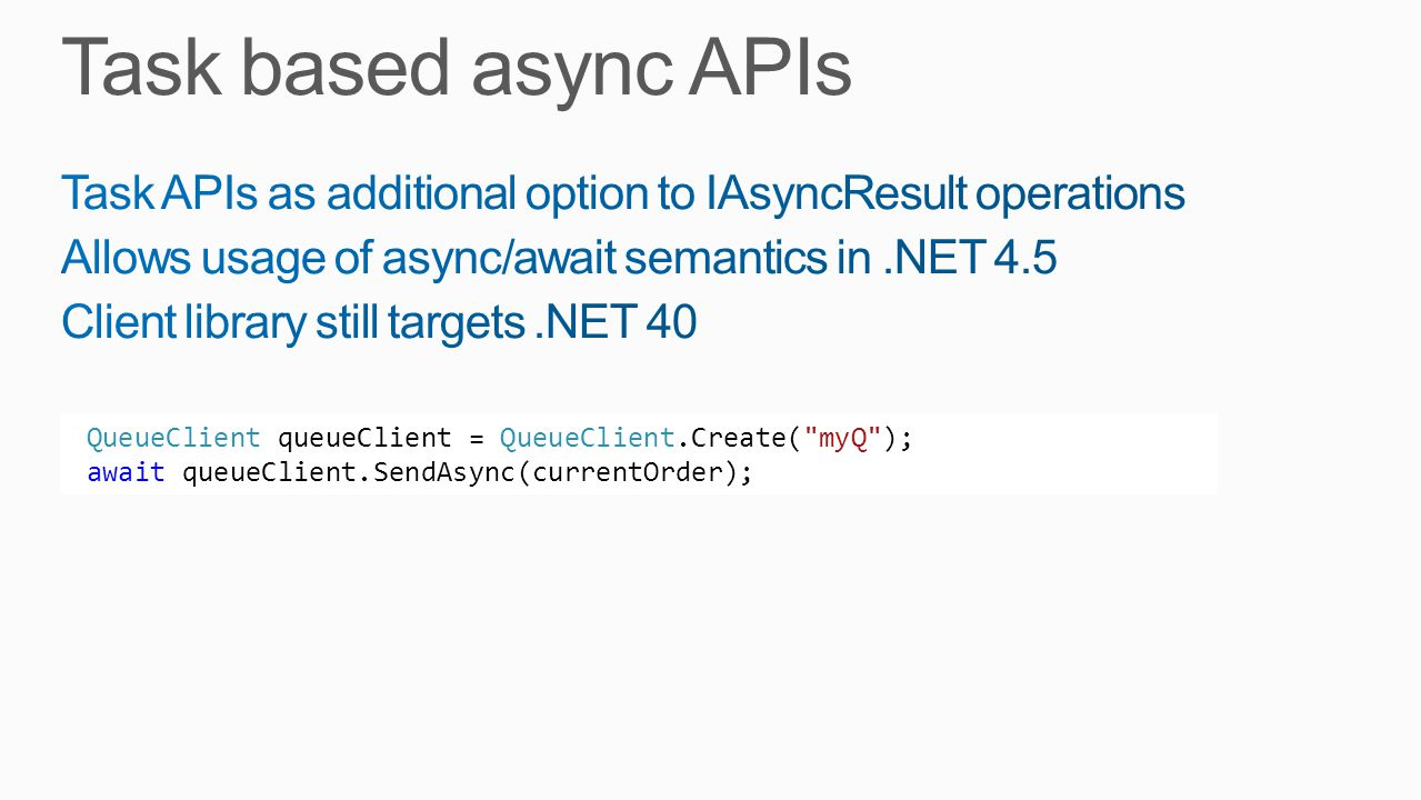 Task based async APIs Task APIs as additional option to IAsyncResult operations. Allows usage of async/await semantics in .NET 4.5.