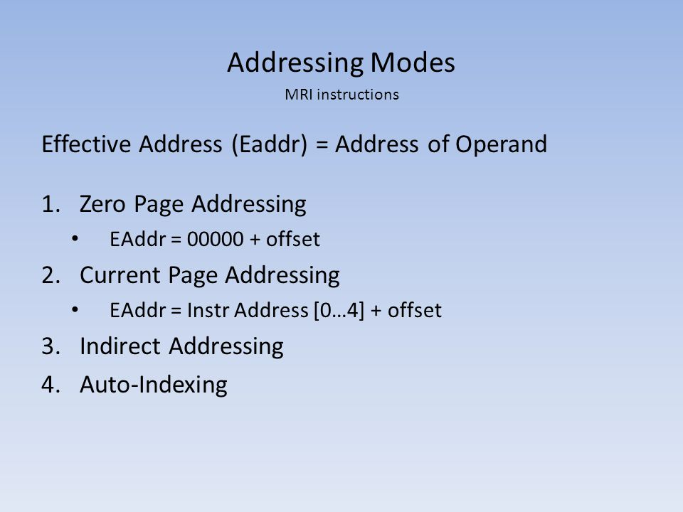 Addressing Modes Effective Address (Eaddr) = Address of Operand
