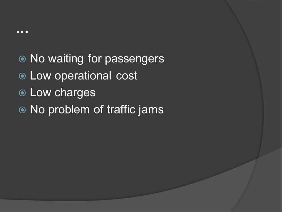 … No waiting for passengers Low operational cost Low charges