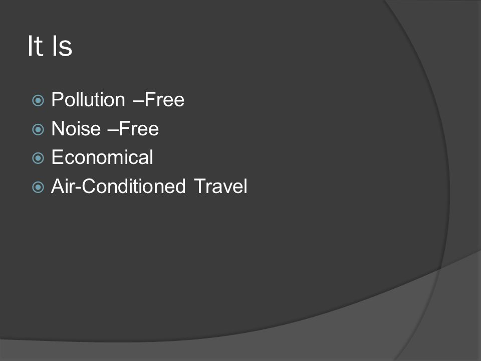 It Is Pollution –Free Noise –Free Economical Air-Conditioned Travel