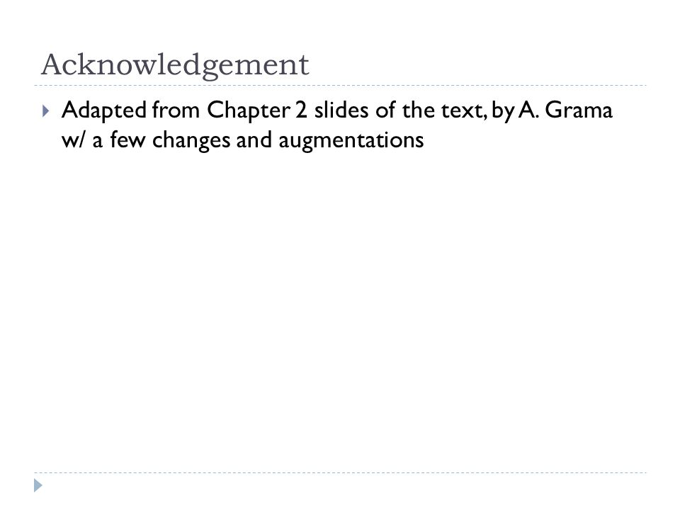 Acknowledgement Adapted from Chapter 2 slides of the text, by A.