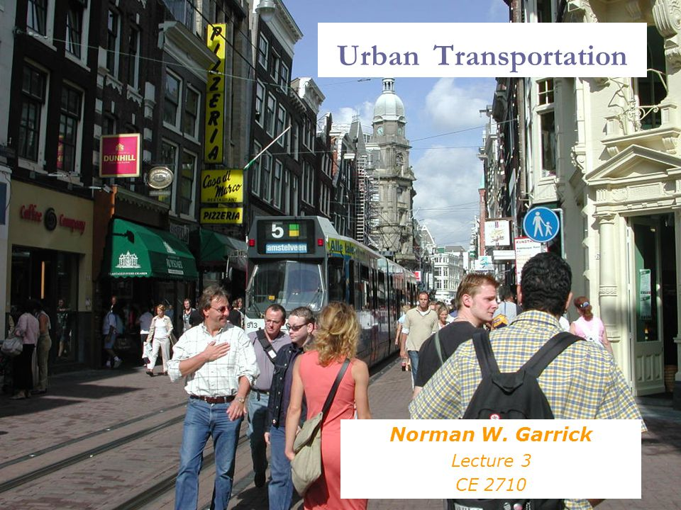 Urban Transportation Norman W. Garrick Lecture 3 CE 2710