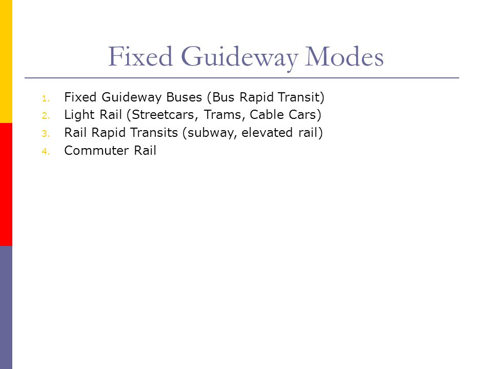 Fixed Guideway Modes Fixed Guideway Buses (Bus Rapid Transit)