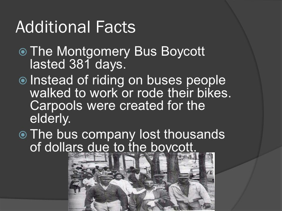 Additional Facts The Montgomery Bus Boycott lasted 381 days.