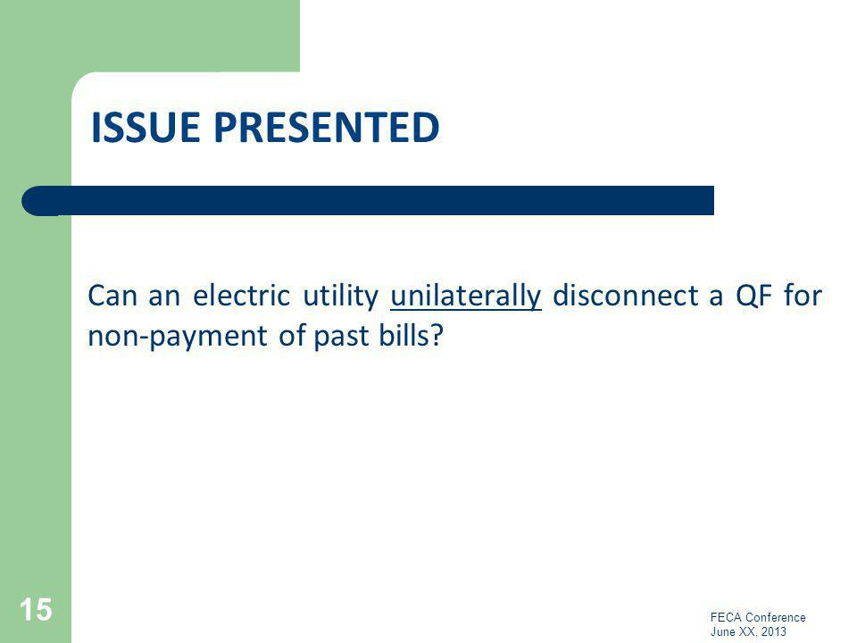 ISSUE Presented Can an electric utility unilaterally disconnect a QF for non-payment of past bills