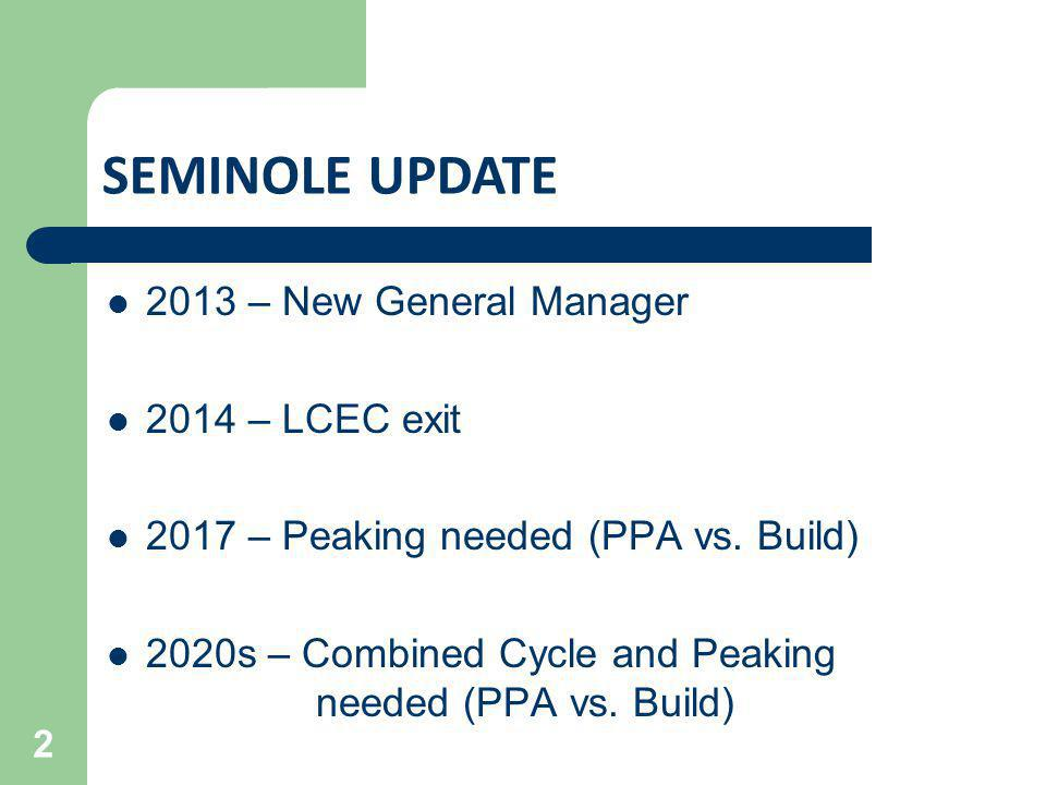SEMINOLE UPDATE 2013 – New General Manager 2014 – LCEC exit